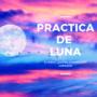 ¿Qué es la práctica de Luna y cual es su importancia?